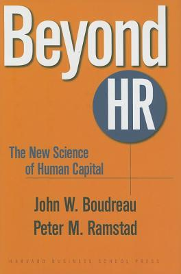 Beyond HR By Boudreau, John W./ Ramstad, Peter M.